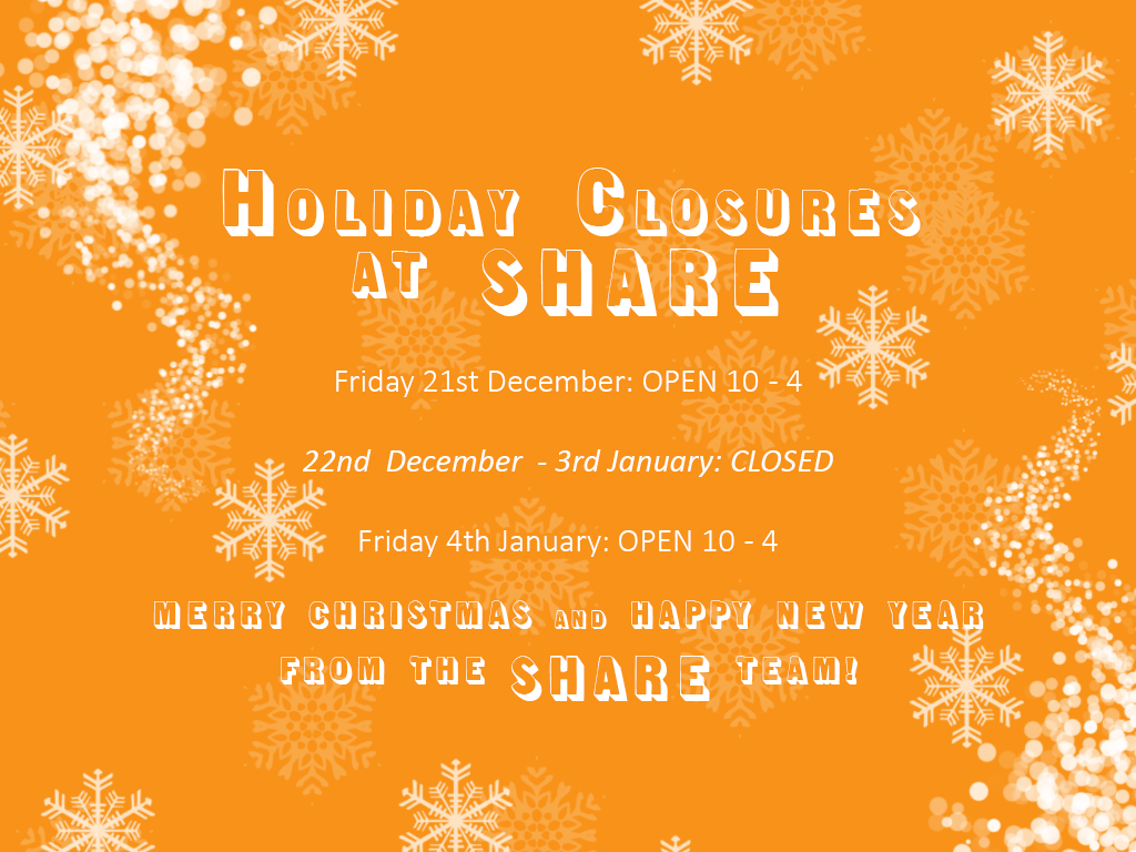 SHARE's shop in Frome is closed from 22nd December until 4th January 2019.